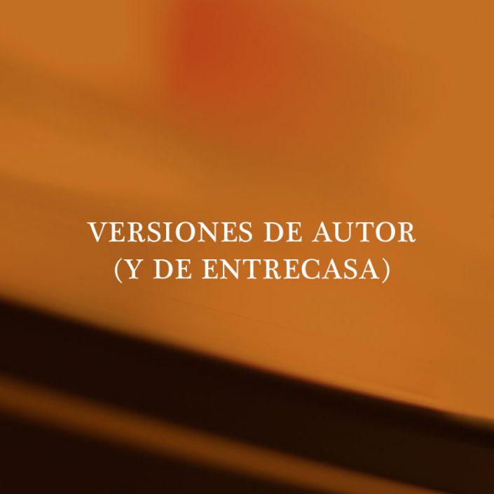 VERSIONES DE AUTOR (Y DE ENTRECASA)